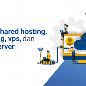 Perbedaan Shared Hosting, Cloud Hosting, VPS dan Dedicated Server