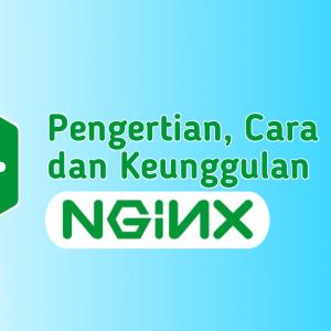 Apa itu NGINX dengan Cara Kerja dan Keunggulannya