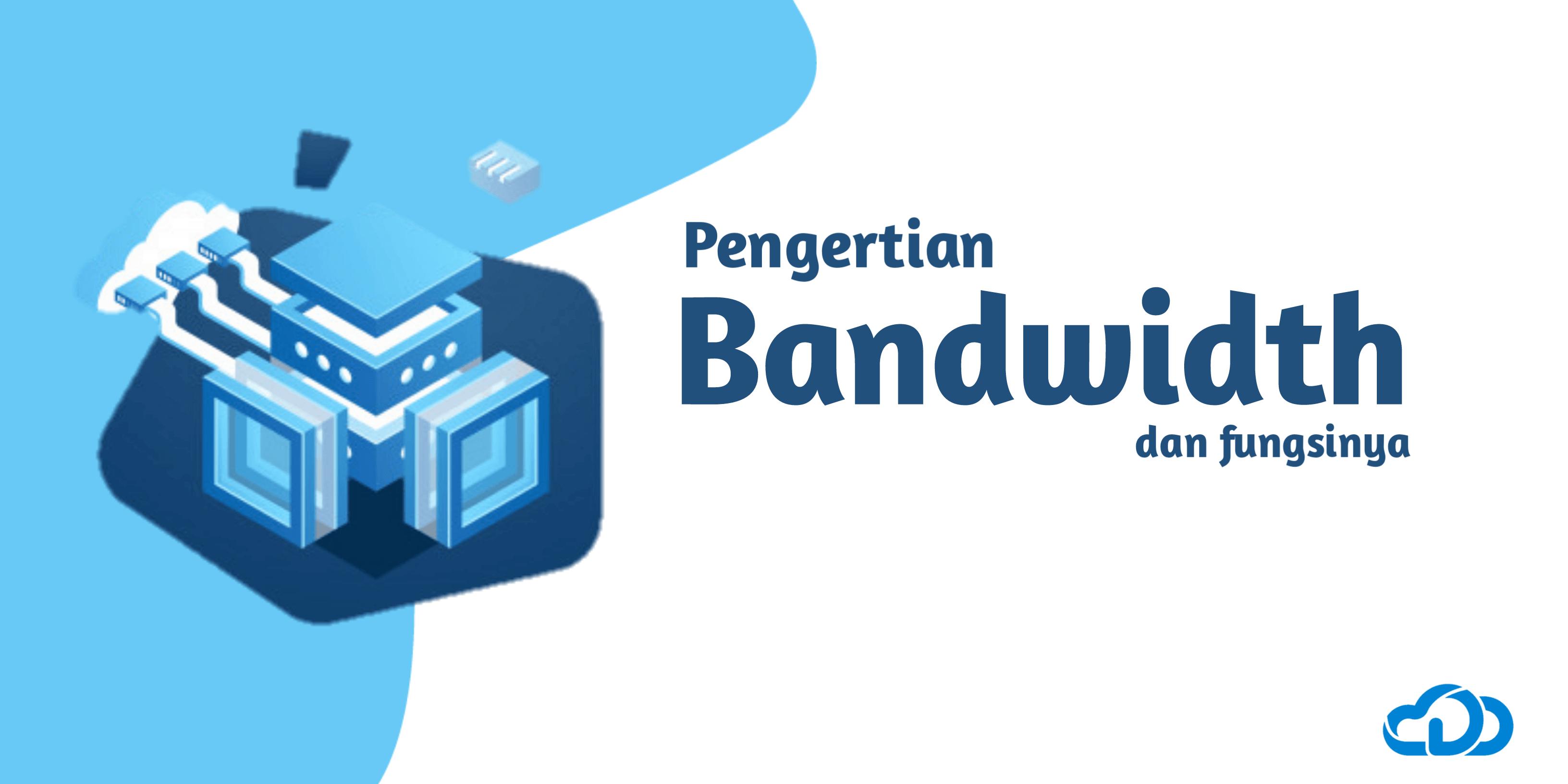 Pengertian Bandwidth dan Fungsinya