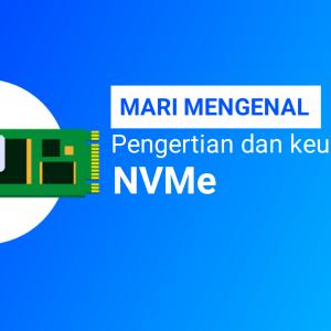 Pengertian NVMe dan Keunggulannya